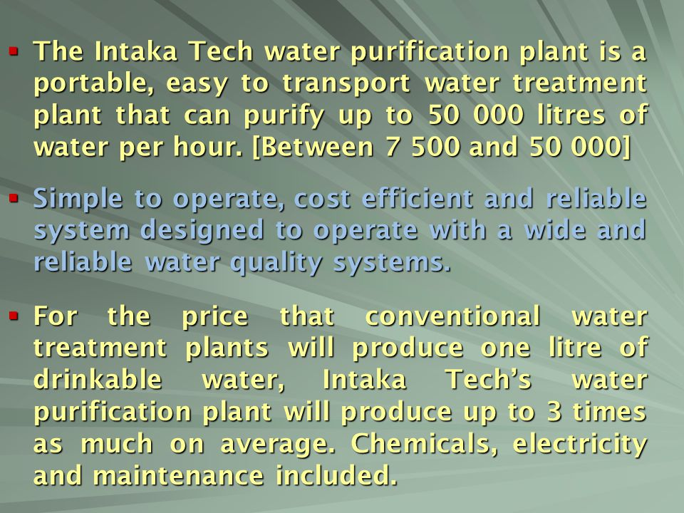 The Intaka Tech water purification plant is a portable, easy to transport water treatment plant that can purify up to 50 000 litres of water per hour. [Between 7 500 and 50 000]